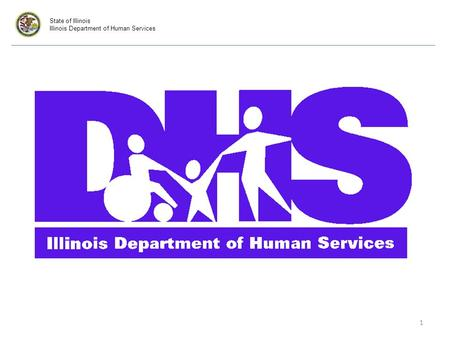 State of Illinois Illinois Department of Human Services 1.