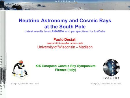 XIX European Cosmic Ray Symposium Firenze (Italy)  Neutrino Astronomy and Cosmic Rays at the South Pole Latest.