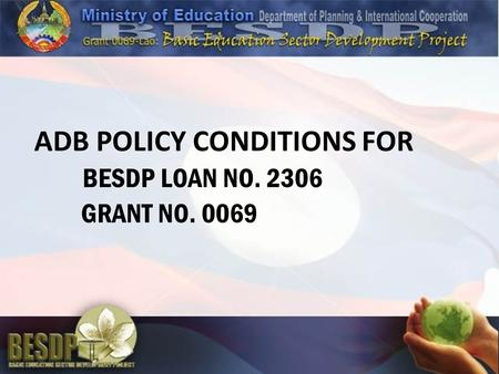 ADB POLICY CONDITIONS FOR BESDP LOAN NO. 2306 GRANT NO. 0069.