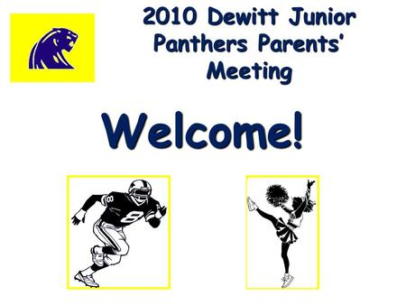 2010 Dewitt Junior Panthers Parents' Meeting Welcome!