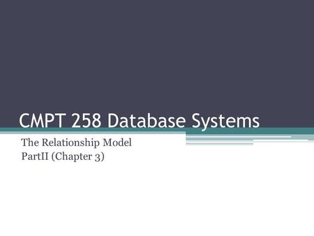 CMPT 258 Database Systems The Relationship Model PartII (Chapter 3)