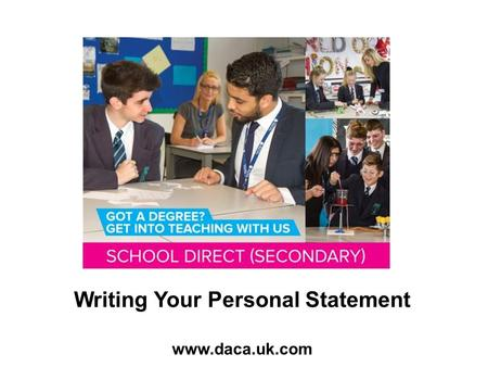 Writing Your Personal Statement www.daca.uk.com. Where you tell SD providers why they should choose you. Need to demonstrate your enthusiasm and commitment.