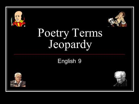 Poetry Terms Jeopardy English 9 Poetry Terms Jeopardy Big Words Rhyme Time Word Plays Think About It Q $100 Q $200 Q $300 Q $400 Q $500 Q $100 Q $200.
