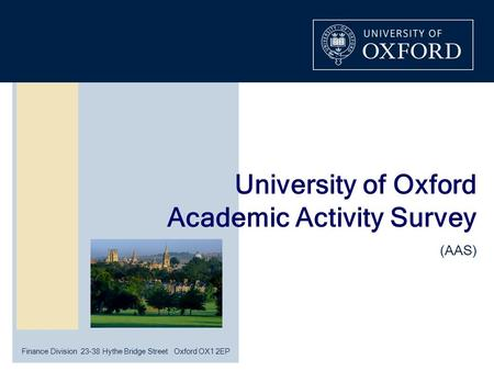 Finance Division 23-38 Hythe Bridge Street Oxford OX1 2EP University of Oxford Academic Activity Survey (AAS)