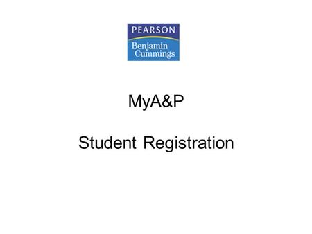 MyA&P Student Registration. Getting Started with MyA&P With MyA&P you will have access to: InterActive Physiology® tutorials, PhysioEx™ laboratory simulations,