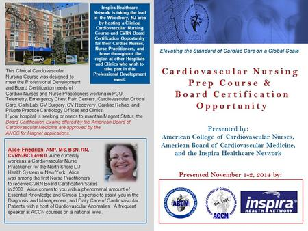 Presented November 1-2, 2014 by: Presented by: American College of Cardiovascular Nurses, American Board of Cardiovascular Medicine, and the Inspira Healthcare.