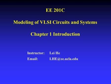 EE 201C Modeling of VLSI Circuits and Systems Chapter 1 Introduction Instructor: Lei He