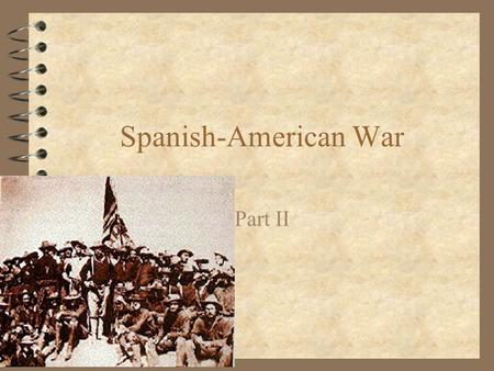 Spanish-American War Part II. 4 American Forces landed in Cuba in June 1898 4 Army was made up of 17,000 troops.