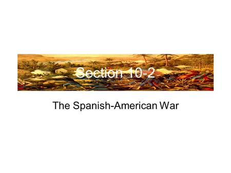Section 10-2 The Spanish-American War. Cubans Rebel Against Spain Jose Marti- Cuban poet and journalist in exile in New York. Launched a revolution in.
