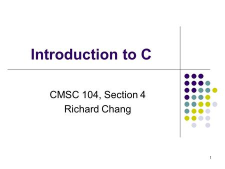 Introduction to C CMSC 104, Section 4 Richard Chang 1.