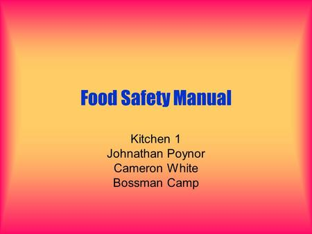 Food Safety Manual Kitchen 1 Johnathan Poynor Cameron White Bossman Camp.
