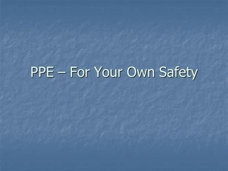 PPE – For Your Own Safety. What Is Personal Protective Equipment (PPE) - Examples High Visibility Apparel High Visibility Apparel Skin Protection Equipment.