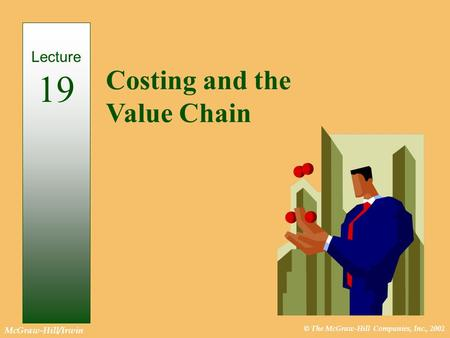 © The McGraw-Hill Companies, Inc., 2002 McGraw-Hill/Irwin Costing and the Value Chain Lecture 19.