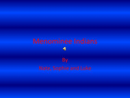Menominee Indians By Nate, Sophie and Luke Housing The Menominee tribe lived in wigwams and sometimes long houses.