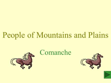 People of Mountains and Plains Comanche. Comanches The Comanches were fierce warriors who lived on the Southern Plains. The Comanches controlled the Great.