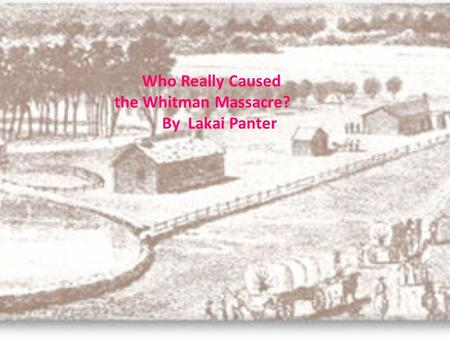 Who Really Caused the Whitman Massacre? By Lakai Panter.