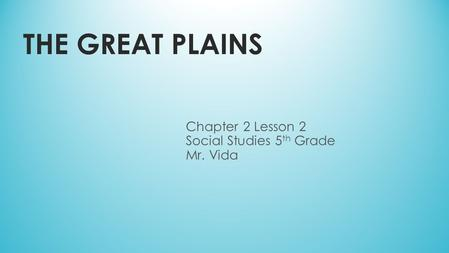 Chapter 2 Lesson 2 Social Studies 5th Grade Mr. Vida