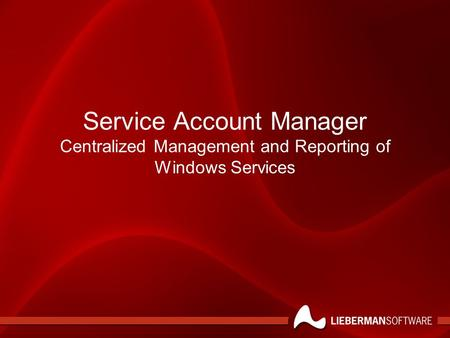 Service Account Manager Centralized Management and Reporting of Windows Services.