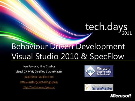 © Hive Studios 2011 Behaviour Driven Development Visual Studio 2010 & SpecFlow Ivan Pavlović, Hive Studios Visual C# MVP, Certified ScrumMaster