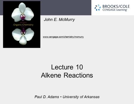 John E. McMurry www.cengage.com/chemistry/mcmurry Paul D. Adams University of Arkansas Lecture 10 Alkene Reactions.