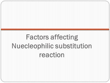Factors affecting Nuecleophilic substitution reaction