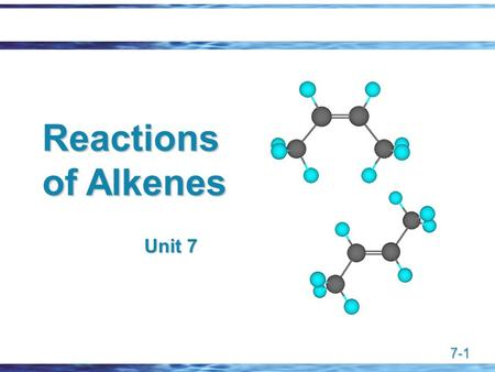 7-1 Reactions of Alkenes Unit 7. 7-2 Characteristic Reactions.