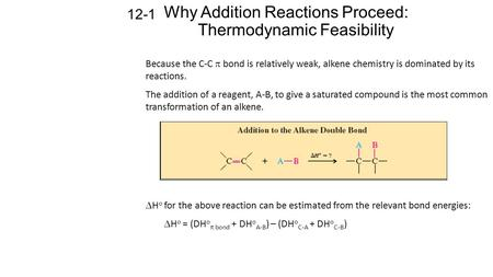 Why Addition Reactions Proceed: Thermodynamic Feasibility 12-1 Because the C-C  bond is relatively weak, alkene chemistry is dominated by its reactions.