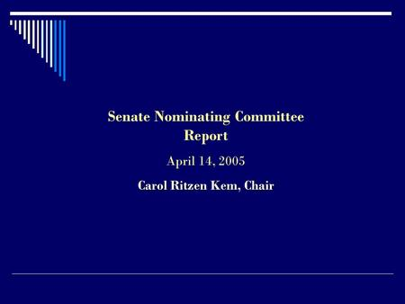 Senate Nominating Committee Report April 14, 2005 Carol Ritzen Kem, Chair.