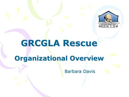 GRCGLA Rescue Organizational Overview Barbara Davis.