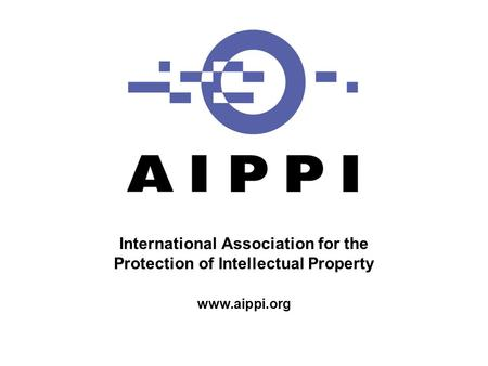 International Association for the Protection of Intellectual Property www.aippi.org.