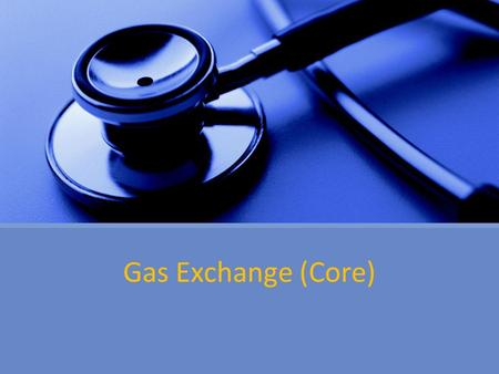 Gas Exchange (Core). 6.4.1 Distinguish between ventilation, gas exchange and cell respiration.
