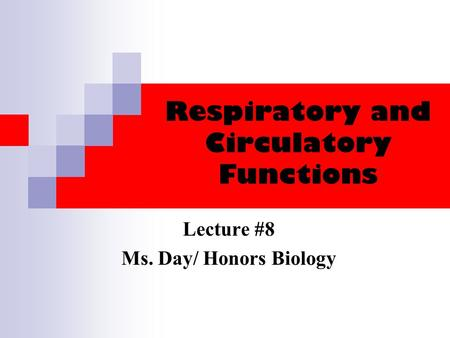 Respiratory and Circulatory Functions Lecture #8 Ms. Day/ Honors Biology.