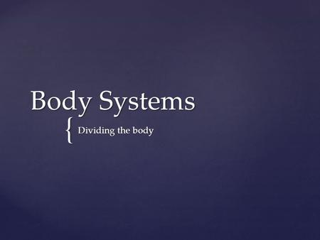 { Body Systems Dividing the body.  Provides all body systems with oxygen and nutrients  Carries away carbon dioxide and other wastes Circulatory System.