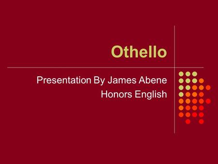Othello Presentation By James Abene Honors English.