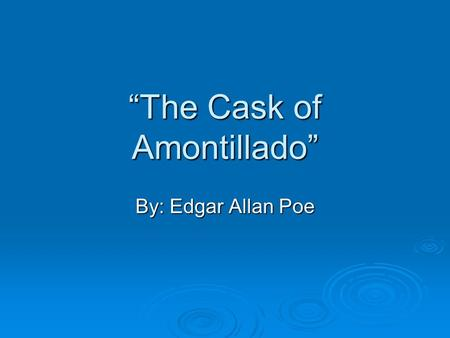 """The Cask of Amontillado"" By: Edgar Allan Poe. Plot  Introduction: Montresor states he wants revenge against Fortunato because he has been insulted."