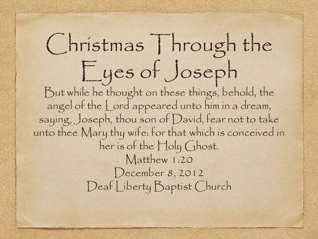 Christmas Through the Eyes of Joseph But while he thought on these things, behold, the angel of the Lord appeared unto him in a dream, saying, Joseph,