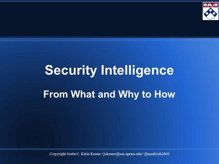 Copyright Justin C. Klein Security Intelligence From What and Why to How.