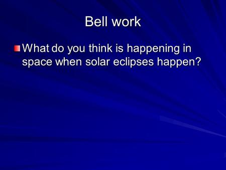 Bell work What do you think is happening in space when solar eclipses happen?