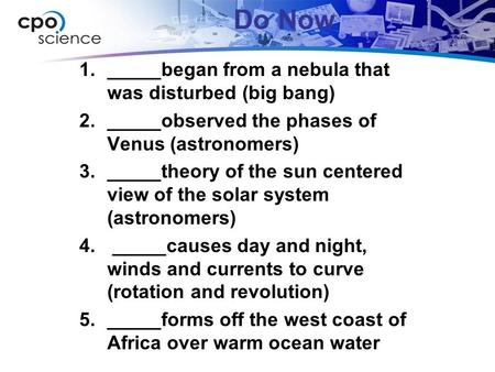 1._____began from a nebula that was disturbed (big bang) 2._____observed the phases of Venus (astronomers) 3._____theory of the sun centered view of the.