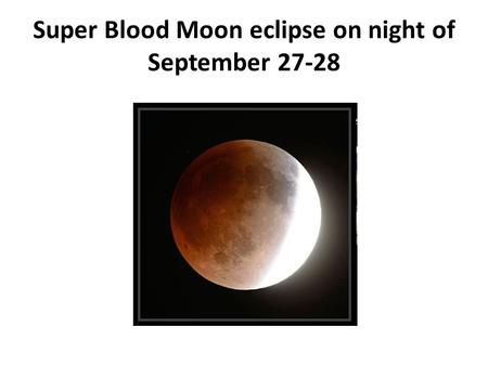 Super Blood Moon eclipse on night of September 27-28.