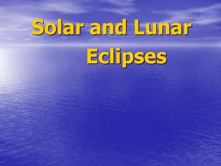 Solar and Lunar Eclipses Eclipses. Solar Eclipse During a solar eclipse, the moon blocks our view of the Sun. It only happens during a new moon. The shadow.