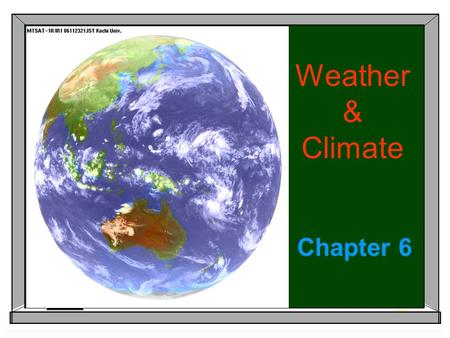 Weather & Climate Chapter 6. Weather & Climate Weather:  Refers to the current, day-to-day, short term conditions of the atmosphere.