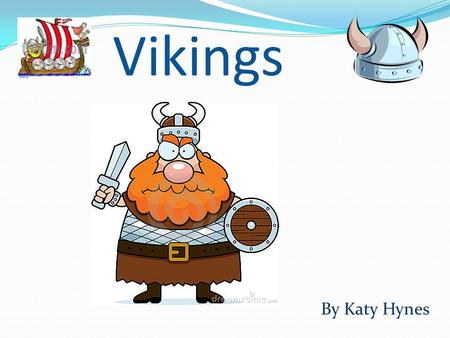 Vikings By Katy Hynes. The Vikings came from the Scandinavian countries of Norway, Sweden and Denmark. The word Viking means pirate raid. From 700 to.