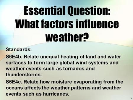 1 Standards: S6E4b. Relate unequal heating of land and water surfaces to form large global wind systems and weather events such as tornados and thunderstorms.
