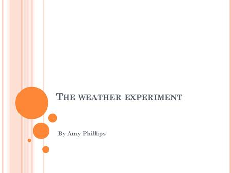 T HE WEATHER EXPERIMENT By Amy Phillips. T HE SITES WE USED 1 2 3 45 6 7 8 9 10.