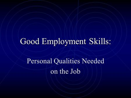 Good Employment Skills: Personal Qualities Needed on the Job.