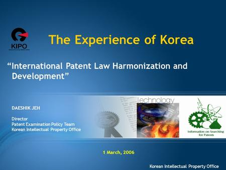 """International Patent Law Harmonization and Development"" DAESHIK JEH Director Patent Examination Policy Team Korean Intellectual Property Office 1 March,"
