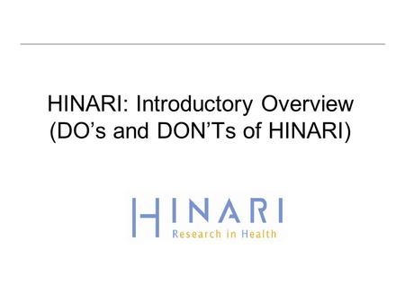 HINARI: Introductory Overview (DO's and DON'Ts of HINARI)