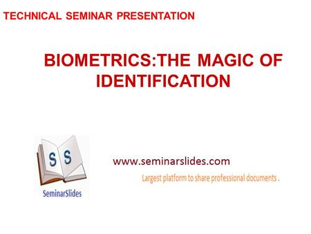 TECHNICAL SEMINAR PRESENTATION BIOMETRICS:THE MAGIC OF IDENTIFICATION.