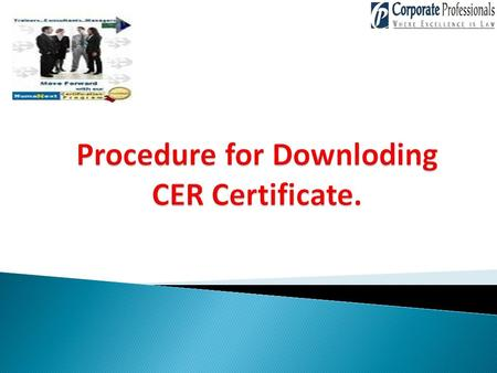 Why we need CER Certificate ? While using the Services on llp.gov.in, the user has to register as a Business User for using the e – Filing Services. The.
